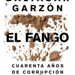 <b>For the politico: El Fango by Baltazar Garzón</b> Garzón, known as a crusading judge in Spain, has turned his attention to corruption, a buzz word in the country in the run up to this years elections and in the wake of several political scandals. Garzón charts the past 40 years of corruption in Spain. Photo: CasadelLibro.com