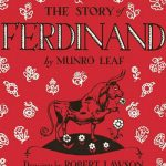 <b>For the younger reader: The Story of Ferdinand by Munro Leaf</b> The Story of Ferdinand by Munro Leaf Published just before the Spanish Civil War, the tale of a bull who would rather smell flowers than take part in bullfights, was considered by many to be a pacifist book. It was banned by Franco, as well as Hitler who ordered that it be burned.  This heartwarming tale was Ghandi's favourite book.Photo: Wikimedia