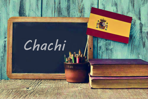 Spanish Word of the Day: 'Chachi'
