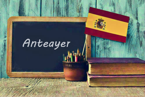 Spanish Word of the Day: 'Anteayer'