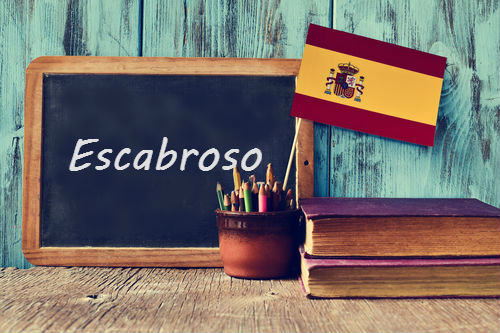 Spanish word of the day: 'Escabroso'