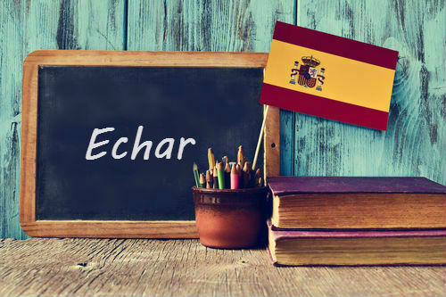 Spanish Word of the day: 'Echar'