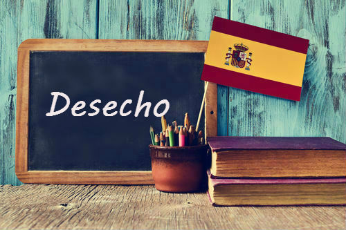 Spanish word of the day: Desecho