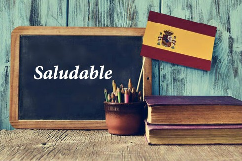 Spanish Word of the Day: Saludable