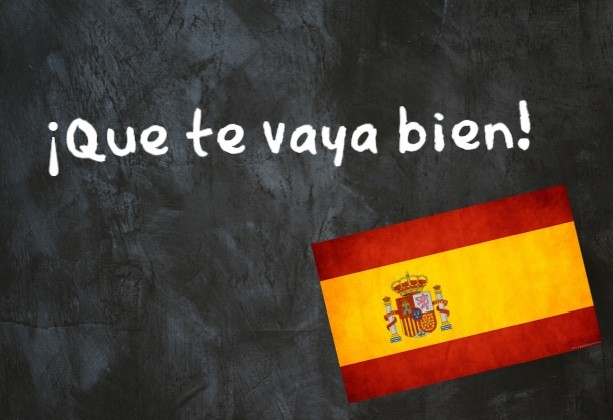 Spanish Expression of the Day: ¡Que te vaya bien!